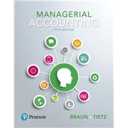 Managerial Accounting Plus MyLab Accounting with Pearson eText -- Access Card Package by Braun, Karen W.; Tietz, Wendy M., 9780134641805