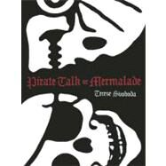 Pirate Talk or Mermalade by Svoboda, Terese, 9780982631805