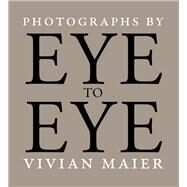 Eye to Eye by Maier, Vivian; Cahan, Richard; Williams, Michael, 9780991541805