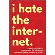 I Hate the Internet by Kobek, Jarett, 9780996421805