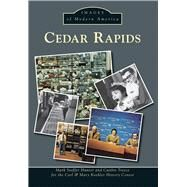 Cedar Rapids by Hunter, Mark Stoffer; Treece, Caitlin; Carl & Mary Koehler History Center, 9781467111805