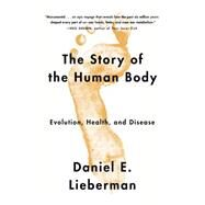 The Story of the Human Body by LIEBERMAN, DANIEL, 9780307741806