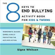 The 8 Keys to End Bullying Activity Book for Kids & Tweens by Whitson, Signe, 9780393711806