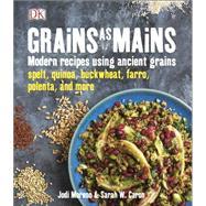 Grains As Mains by Moreno, Jodi ; Caron, Sarah W., 9781465431806