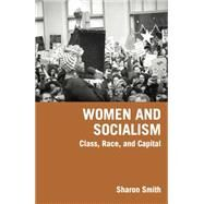 Women and Socialism: Class, Race, and Capital by Smith, Sharon, 9781608461806