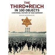 The Third Reich in 100 Objects by Newark, Tim; Moorhouse, Roger; Jones, Nigel, 9781784381806