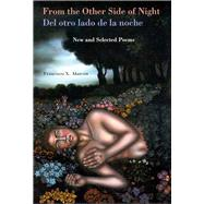 From the Other Side of Night / Del Otro Lado De La Noche: New and Selected Poems