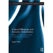 Cultural Differences and Economic Globalization: Effects on trade, foreign direct investment, and migration by White; Roger, 9781138891807