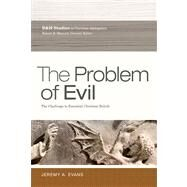 The Problem of Evil The Challenge to Essential Christian Beliefs by Evans, Jeremy A., 9781433671807