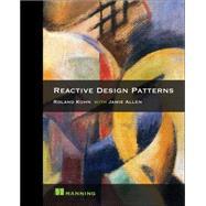 Reactive Design Patterns by Kuhn, Roland; Allen, Jamie, 9781617291807