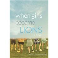 When Girls Became Lions by Gin, Valerie J.; Kadlecek, Jo, 9781682221808