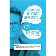 Cosas que me contó un pajarito/ Things a Little Bird Told Me: Confessions of the Creative Mind by Stone, Biz, 9786070731808