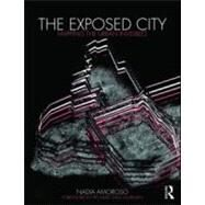The Exposed City: Mapping the Urban Invisibles by Amoroso; Nadia, 9780415551809