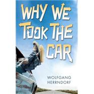 Why We Took the Car by Herrndorf, Wolfgang; Mohr, Tim, 9780545481809