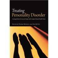 Treating Personality Disorder: Creating Robust Services for People with Complex Mental Health Needs by Murphy,Naomi, 9781138871809