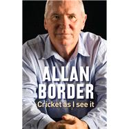 Cricket As I See It by Border, Allan, 9781760111809