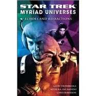 Star Trek: Myriad Universes #2: Echoes and Refractions by DeCandido, Keith R. A.; Roberson, Chris; Trowbridge, Geoff, 9781416571810