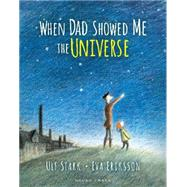 When Dad Showed Me the Universe by Stark, Ulf; Eriksson, Eva, 9781927271810