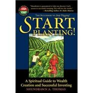 Start Planting! : A Spiritual Guide to Wealth Creation and Successful Investing by Thomas, Shundrawn A., 9780972741811