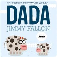 Your Baby's First Word Will Be DADA by Fallon, Jimmy; Ordóñez, Miguel, 9781250071811