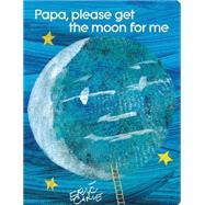 Papa, Please Get the Moon for Me Lap Edition by Carle, Eric; Carle, Eric, 9781481431811