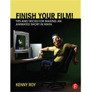 Finish Your Film! Tips and Tricks for Making an Animated Short in Maya by Roy; Kenny, 9780415661812