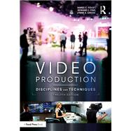 Video Production: Disciplines and Techniques by Foust; Jim, 9781138051812