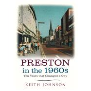 Preston in the 1960s: Ten Years That Altered a City by Johnson, Keith, 9781445641812