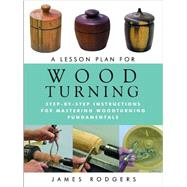 A Lesson Plan for Woodturning by Rodgers, James, 9781610351812