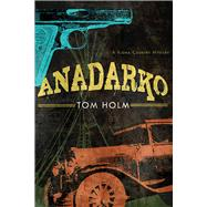 Anadarko: A Kiowa Country Mystery by Holm, Tom, 9780816531813