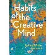 Habits of the Creative Mind by Miller, Richard E.; Jurecic, Ann, 9781457681813