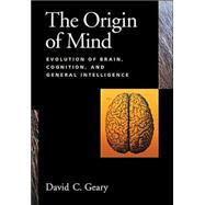 The Origin Of The Mind: Evolution Of Brain, Cognition, And General Intelligence by Geary, David C., 9781591471813