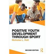 Positive Youth Development Through Sport: second edition by Holt; Nicholas L., 9781138891814