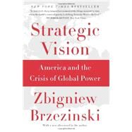 Strategic Vision: America and the Crisis of Global Power by Brzezinski, Zbigniew, 9780465061815