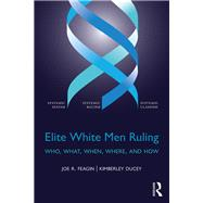 Elite White Men Ruling: Who, What, When, Where, and How by Feagin; Joe R., 9781138191815