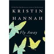 Fly Away by Hannah, Kristin, 9781250031815