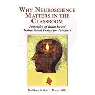 Why Neuroscience Matters in the Classroom by Scalise, Kathleen; Felde, Marie, 9780132931816