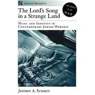 The Lord's Song in a Strange Land; Music and Identity in Contemporary Jewish Worship by Jeffrey A. Summit, 9780195161816