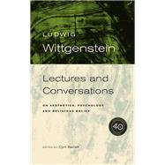 L. Wittgenstein: Lectures and Conversations on Aesthetics, Psychology and Religious Belief by Wittgenstein, Ludwig; Barrett, Cyril, 9780520251816