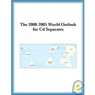The 2000-2005 World Outlook for Cd Separates by The  Research Group, 9780757651816