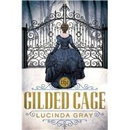 The Gilded Cage by Gray, Lucinda, 9781627791816