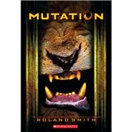Mutation (Cryptid Hunters #4) by Smith, Roland, 9780545081818