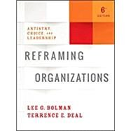Reframing Organizations by Bolman, Lee G.; Deal, Terrence E., 9781119281818