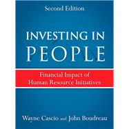 Investing in People Financial Impact of Human Resource Initiatives by Cascio, Wayne; Boudreau, John, 9780134431819