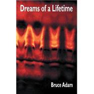 Dreams of a Lifetime Vol. 1 : Stories by Adam, Bruce, 9780966131819