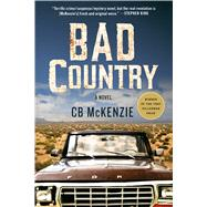 Bad Country A Novel by Mckenzie, C. B., 9781250091819
