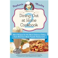 Copykat. com's Dining Out at Home Cookbook 2 : More Recipes for the Most Delicious Dishes from America's Most Popular Restaurants by Manley, Stephanie, 9781612431819