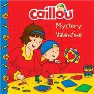 Caillou: Mystery Valentine by Paradis, Anne; Sévigny, Eric, 9782897181819