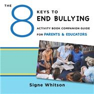 The 8 Keys to End Bullying Activity Book Companion Guide for Parents & Educators by Whitson, Signe, 9780393711820