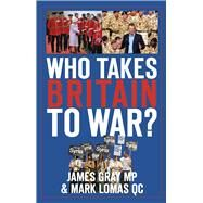 Who Takes Britain to War? by Gray, James; Lomas, Mark; Granville-chapman, Tim, 9780750961820
